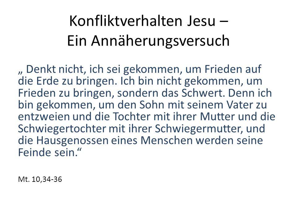 """Konfliktverhalten Jesu – Ein Annäherungsversuch """" Denkt nicht, ich sei gekommen, um Frieden auf die Erde zu bringen. Ich bin nicht gekommen, um Friede"""