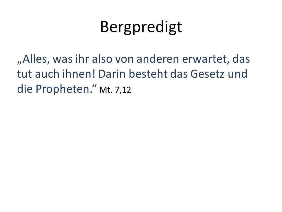 """Bergpredigt """"Alles, was ihr also von anderen erwartet, das tut auch ihnen! Darin besteht das Gesetz und die Propheten."""" Mt. 7,12"""