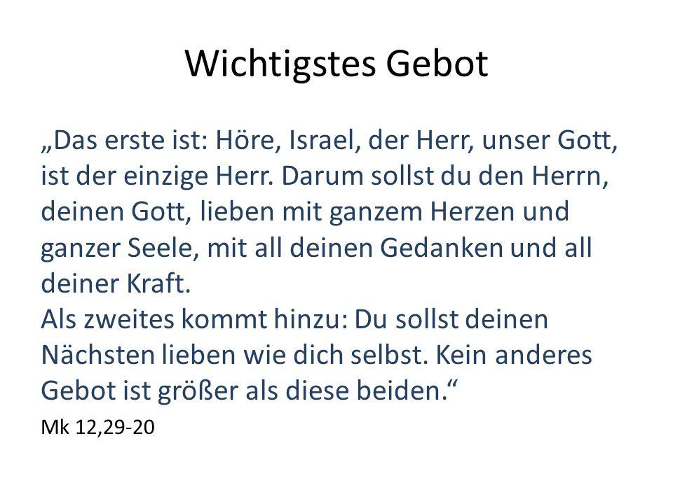 """Wichtigstes Gebot """"Das erste ist: Höre, Israel, der Herr, unser Gott, ist der einzige Herr."""
