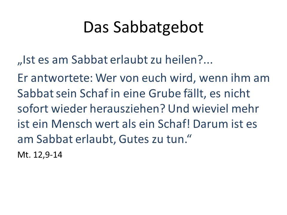 """Das Sabbatgebot """"Ist es am Sabbat erlaubt zu heilen?... Er antwortete: Wer von euch wird, wenn ihm am Sabbat sein Schaf in eine Grube fällt, es nicht"""