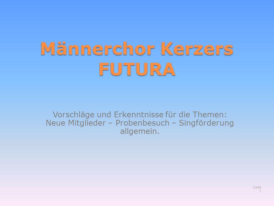 Männerchor Kerzers FUTURA Vorschläge und Erkenntnisse für die Themen: Neue Mitglieder – Probenbesuch – Singförderung allgemein. Seite 1