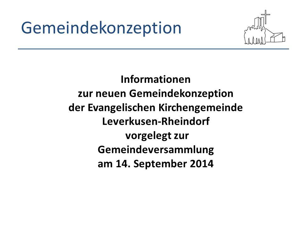 Gemeindekonzeption Informationen zur neuen Gemeindekonzeption der Evangelischen Kirchengemeinde Leverkusen-Rheindorf vorgelegt zur Gemeindeversammlung
