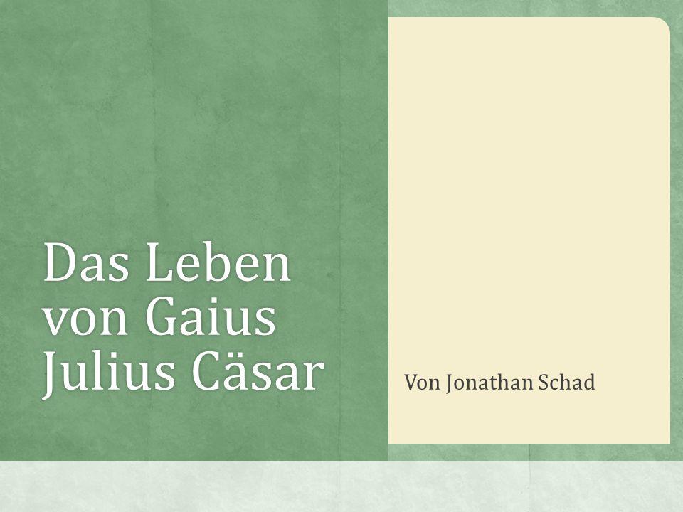Das Leben von Gaius Julius Cäsar Von Jonathan Schad