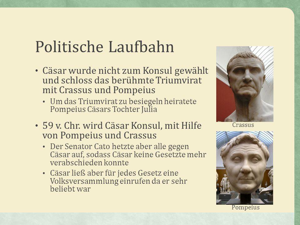 Politische Laufbahn Cäsar wurde nicht zum Konsul gewählt und schloss das berühmte Triumvirat mit Crassus und Pompeius Um das Triumvirat zu besiegeln h