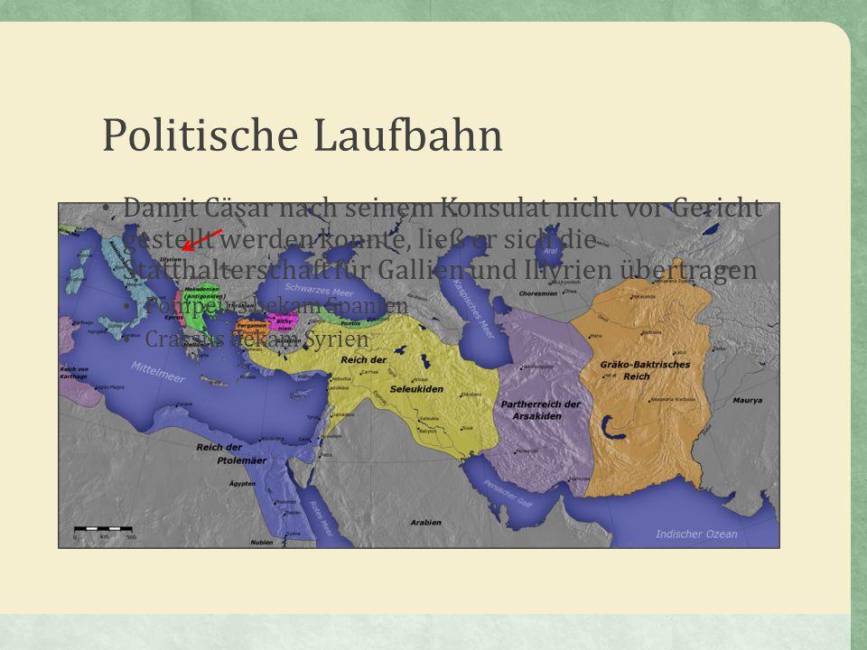 Politische Laufbahn Damit Cäsar nach seinem Konsulat nicht vor Gericht gestellt werden konnte, ließ er sich die Statthalterschaft für Gallien und Illy