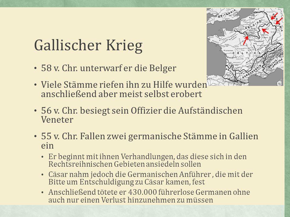 Gallischer Krieg 58 v. Chr. unterwarf er die Belger Viele Stämme riefen ihn zu Hilfe wurden anschließend aber meist selbst erobert 56 v. Chr. besiegt