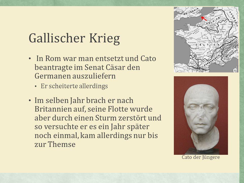 Gallischer Krieg In Rom war man entsetzt und Cato beantragte im Senat Cäsar den Germanen auszuliefern Er scheiterte allerdings Im selben Jahr brach er