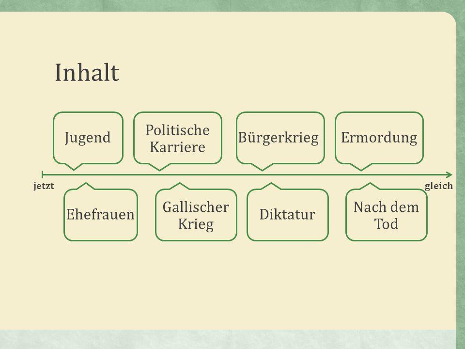 Inhalt Jugend Ehefrauen Politische Karriere jetztgleich Gallischer Krieg Bürgerkrieg Diktatur Ermordung Nach dem Tod