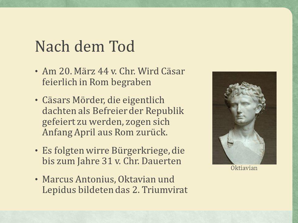 Nach dem Tod Am 20. März 44 v. Chr. Wird Cäsar feierlich in Rom begraben Cäsars Mörder, die eigentlich dachten als Befreier der Republik gefeiert zu w