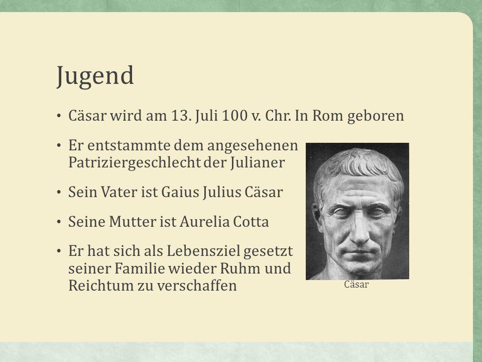 Cäsar wird am 13. Juli 100 v. Chr. In Rom geboren Er entstammte dem angesehenen Patriziergeschlecht der Julianer Sein Vater ist Gaius Julius Cäsar Sei