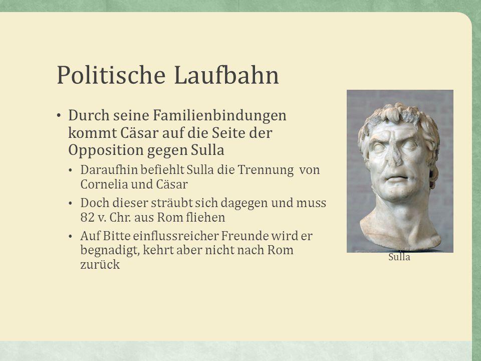 Politische Laufbahn Durch seine Familienbindungen kommt Cäsar auf die Seite der Opposition gegen Sulla Daraufhin befiehlt Sulla die Trennung von Corne