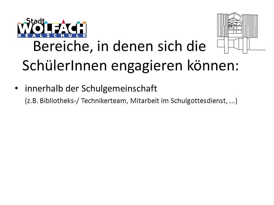 innerhalb der Schulgemeinschaft (z.B. Bibliotheks-/ Technikerteam, Mitarbeit im Schulgottesdienst,...)
