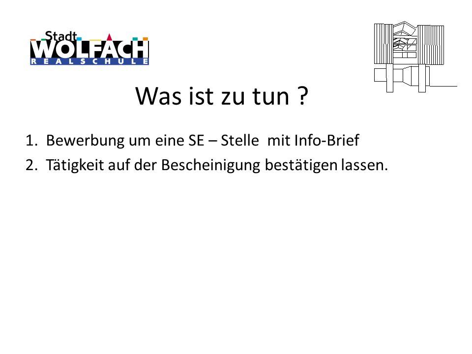 Was ist zu tun ? 1. Bewerbung um eine SE – Stelle mit Info-Brief 2. Tätigkeit auf der Bescheinigung bestätigen lassen.