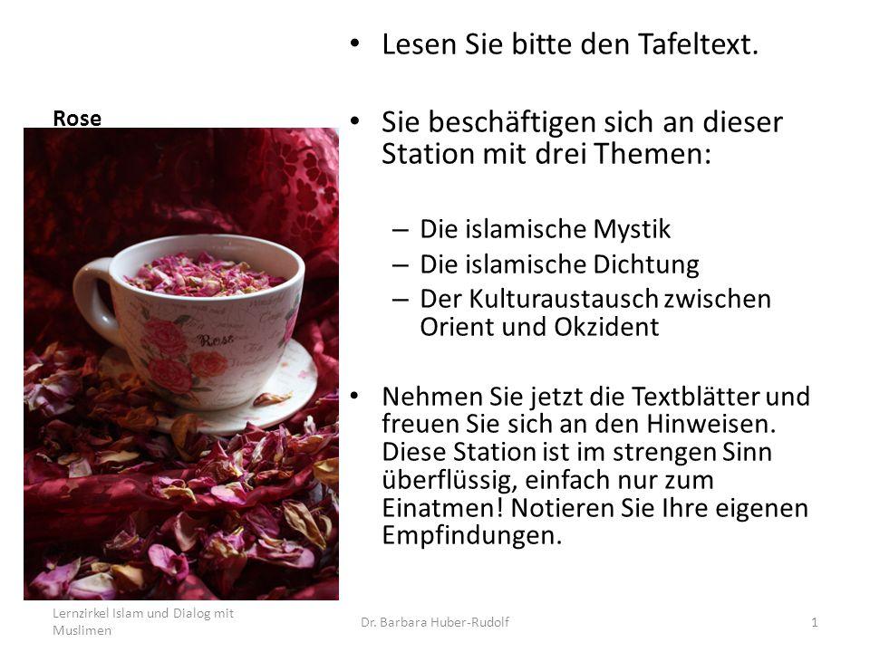 Rose Lesen Sie bitte den Tafeltext. Sie beschäftigen sich an dieser Station mit drei Themen: – Die islamische Mystik – Die islamische Dichtung – Der K