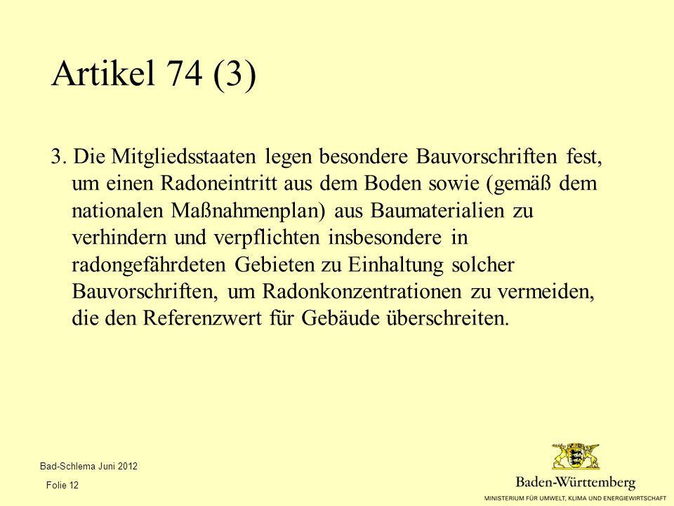 3. Die Mitgliedsstaaten legen besondere Bauvorschriften fest, um einen Radoneintritt aus dem Boden sowie (gemäß dem nationalen Maßnahmenplan) aus Baum