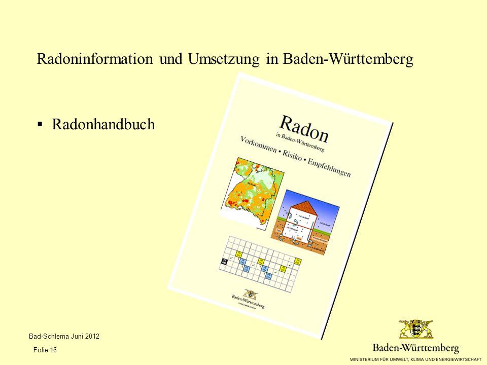  Radonhandbuch Radoninformation und Umsetzung in Baden-Württemberg Bad-Schlema Juni 2012 Folie 16