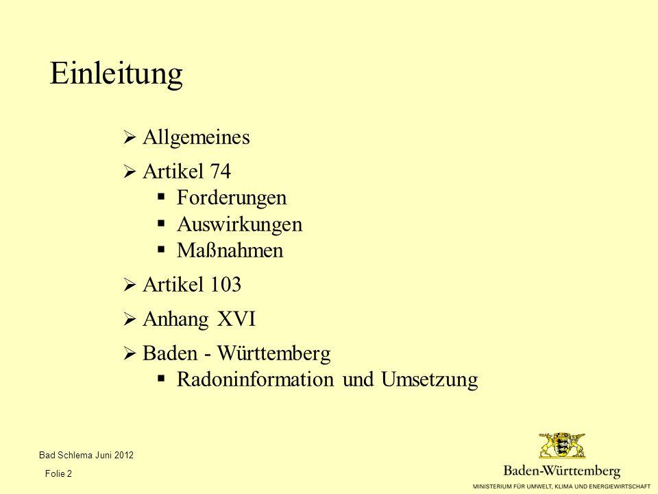  Allgemeines  Artikel 74  Forderungen  Auswirkungen  Maßnahmen  Artikel 103  Anhang XVI  Baden - Württemberg  Radoninformation und Umsetzung Einleitung Bad Schlema Juni 2012 Folie 2