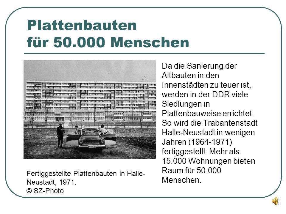 Plattenbauten für 50.000 Menschen Da die Sanierung der Altbauten in den Innenstädten zu teuer ist, werden in der DDR viele Siedlungen in Plattenbauweise errichtet.