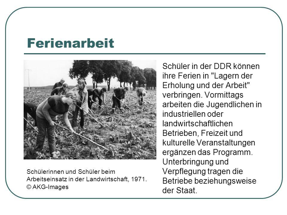 Ferienarbeit Schüler in der DDR können ihre Ferien in Lagern der Erholung und der Arbeit verbringen.
