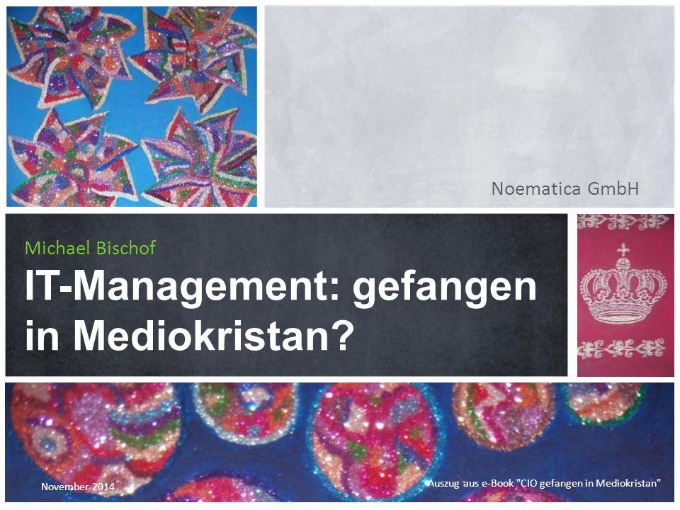 Noematica GmbH Michael Bischof IT-Management: gefangen in Mediokristan.