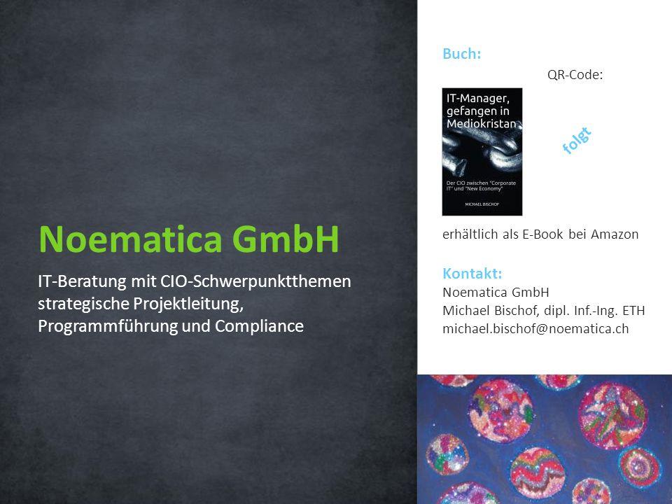 IT-Beratung mit CIO-Schwerpunktthemen strategische Projektleitung, Programmführung und Compliance 13 Buch: erhältlich als E-Book bei Amazon Kontakt: Noematica GmbH Michael Bischof, dipl.