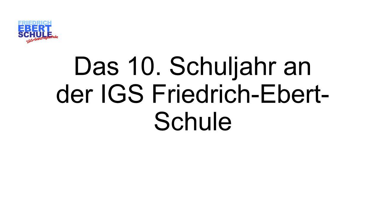 Das 10. Schuljahr an der IGS Friedrich-Ebert- Schule