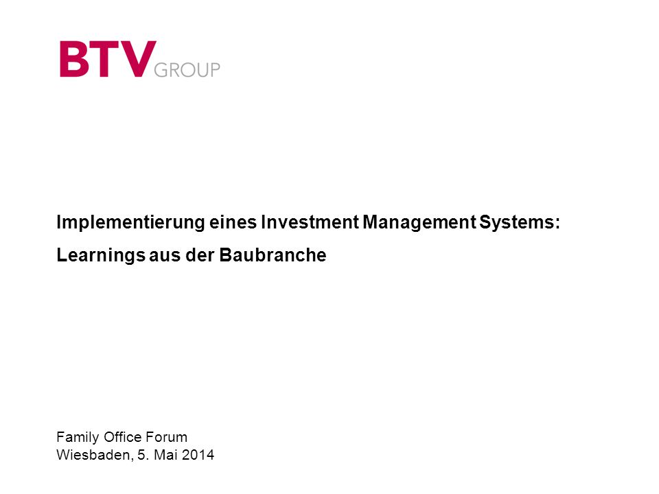 Implementierung eines Investment Management Systems: Learnings aus der Baubranche Family Office Forum Wiesbaden, 5.