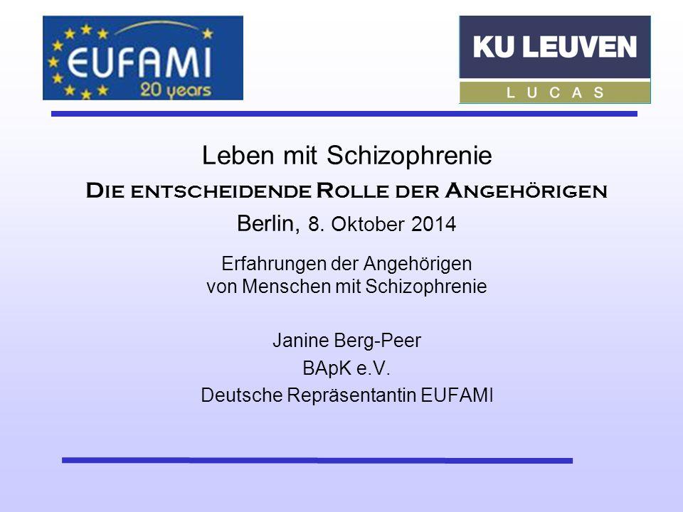 Leben mit Schizophrenie D IE ENTSCHEIDENDE R OLLE DER A NGEHÖRIGEN Berlin, 8. Oktober 2014 Erfahrungen der Angehörigen von Menschen mit Schizophrenie