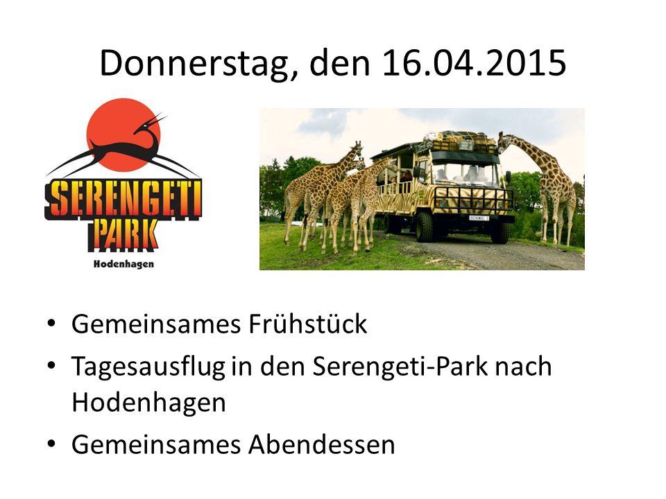 Donnerstag, den 16.04.2015 Gemeinsames Frühstück Tagesausflug in den Serengeti-Park nach Hodenhagen Gemeinsames Abendessen