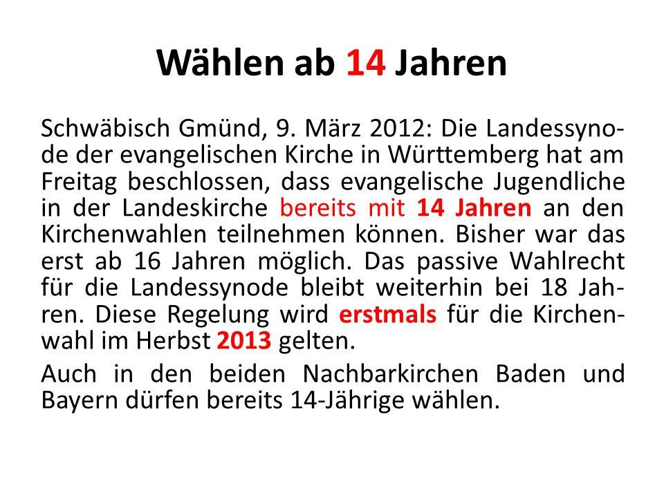 Wählen ab 14 Jahren Schwäbisch Gmünd, 9. März 2012: Die Landessyno- de der evangelischen Kirche in Württemberg hat am Freitag beschlossen, dass evange