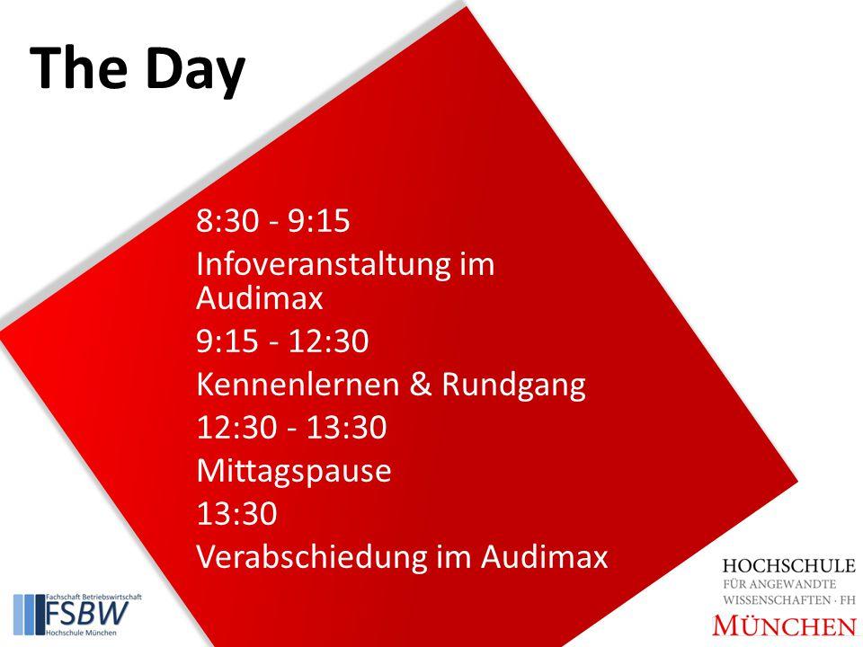 The Day 8:30 - 9:15 Infoveranstaltung im Audimax 9:15 - 12:30 Kennenlernen & Rundgang 12:30 - 13:30 Mittagspause 13:30 Verabschiedung im Audimax