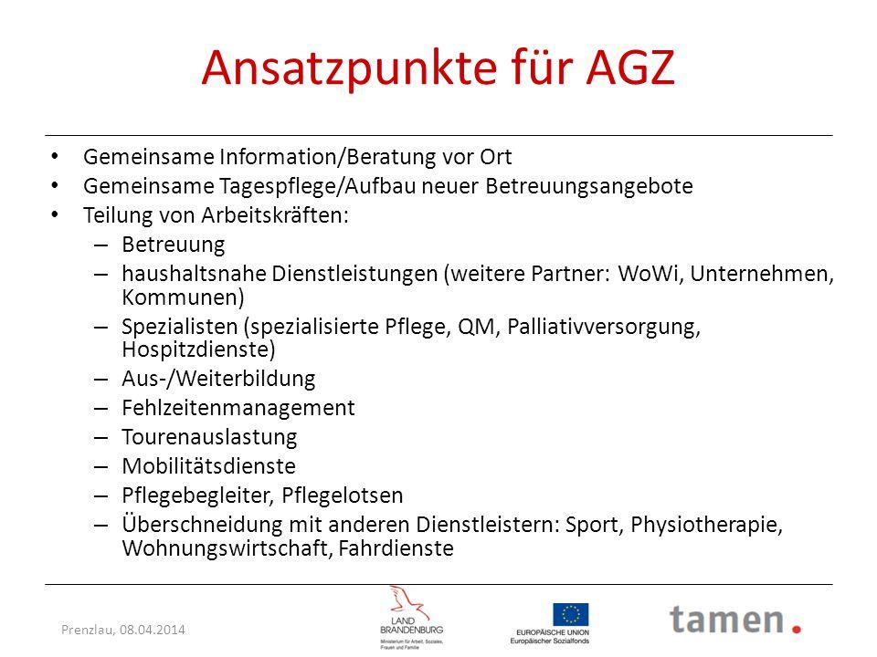 Prenzlau, 08.04.2014 Ansatzpunkte für AGZ Gemeinsame Information/Beratung vor Ort Gemeinsame Tagespflege/Aufbau neuer Betreuungsangebote Teilung von A