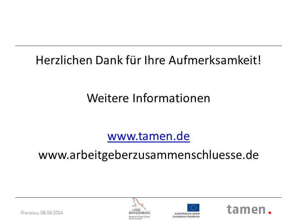 Prenzlau, 08.04.2014 Herzlichen Dank für Ihre Aufmerksamkeit! Weitere Informationen www.tamen.de www.arbeitgeberzusammenschluesse.de