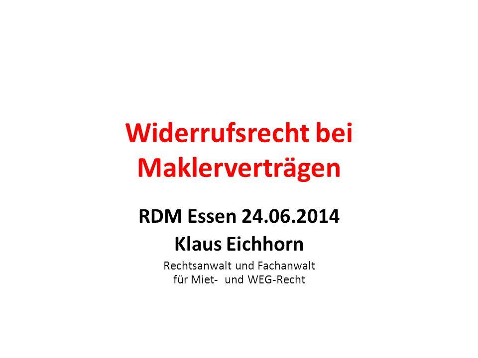 Widerrufsrecht bei Maklerverträgen RDM Essen 24.06.2014 Klaus Eichhorn Rechtsanwalt und Fachanwalt für Miet- und WEG-Recht
