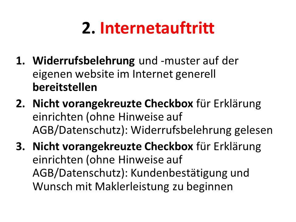2. Internetauftritt 1.Widerrufsbelehrung und -muster auf der eigenen website im Internet generell bereitstellen 2.Nicht vorangekreuzte Checkbox für Er