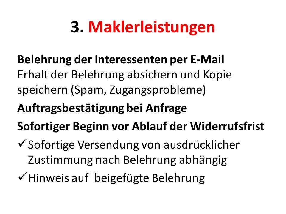 3. Maklerleistungen Belehrung der Interessenten per E-Mail Erhalt der Belehrung absichern und Kopie speichern (Spam, Zugangsprobleme) Auftragsbestätig