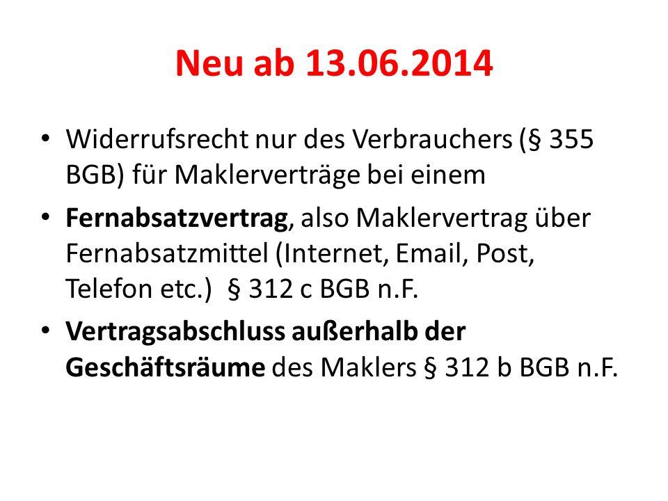 Neu ab 13.06.2014 Widerrufsrecht nur des Verbrauchers (§ 355 BGB) für Maklerverträge bei einem Fernabsatzvertrag, also Maklervertrag über Fernabsatzmi