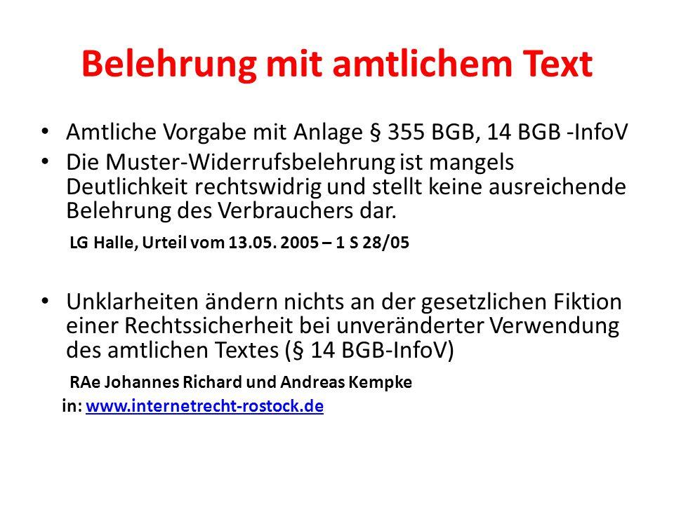 Belehrung mit amtlichem Text Amtliche Vorgabe mit Anlage § 355 BGB, 14 BGB -InfoV Die Muster-Widerrufsbelehrung ist mangels Deutlichkeit rechtswidrig