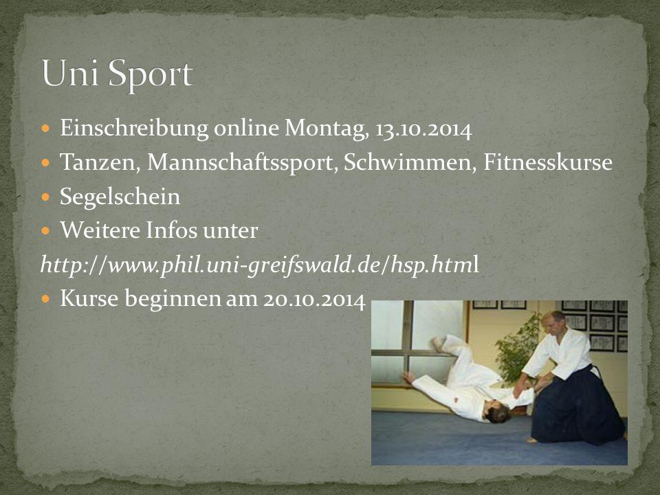 Einschreibung online Montag, 13.10.2014 Tanzen, Mannschaftssport, Schwimmen, Fitnesskurse Segelschein Weitere Infos unter http://www.phil.uni-greifswa