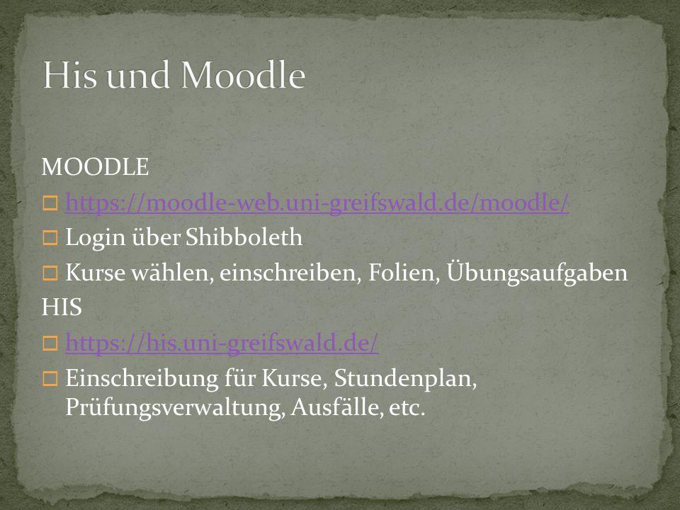 MOODLE  https://moodle-web.uni-greifswald.de/moodle/ https://moodle-web.uni-greifswald.de/moodle/  Login über Shibboleth  Kurse wählen, einschreibe