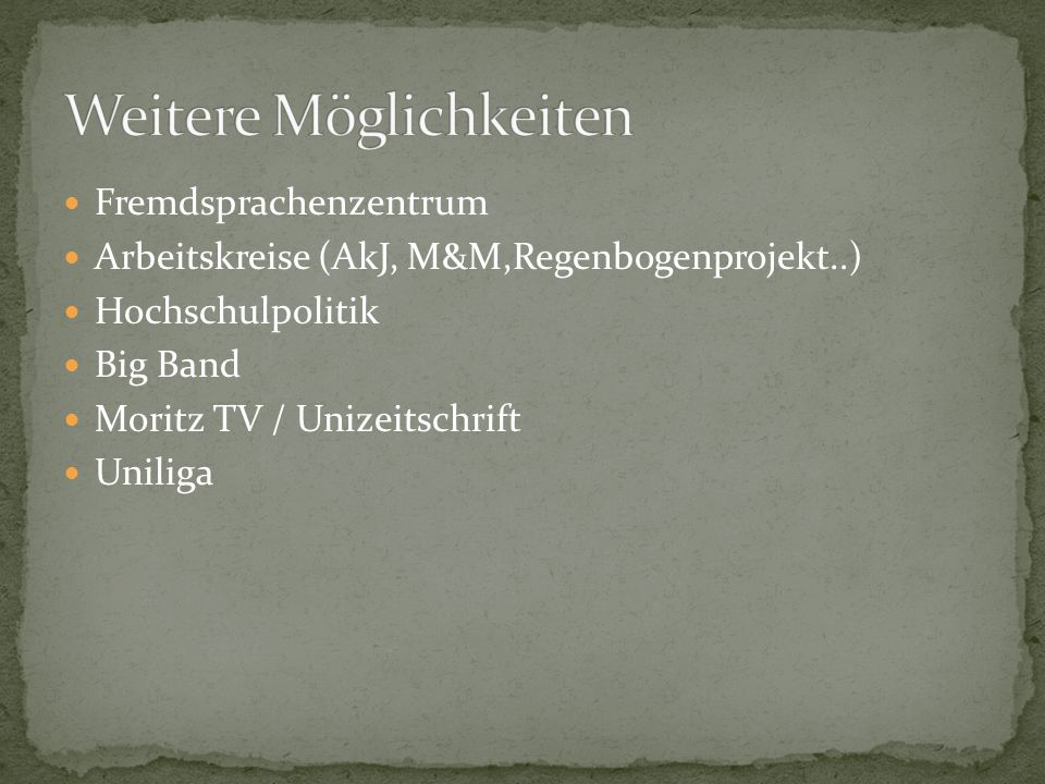 Fremdsprachenzentrum Arbeitskreise (AkJ, M&M,Regenbogenprojekt..) Hochschulpolitik Big Band Moritz TV / Unizeitschrift Uniliga