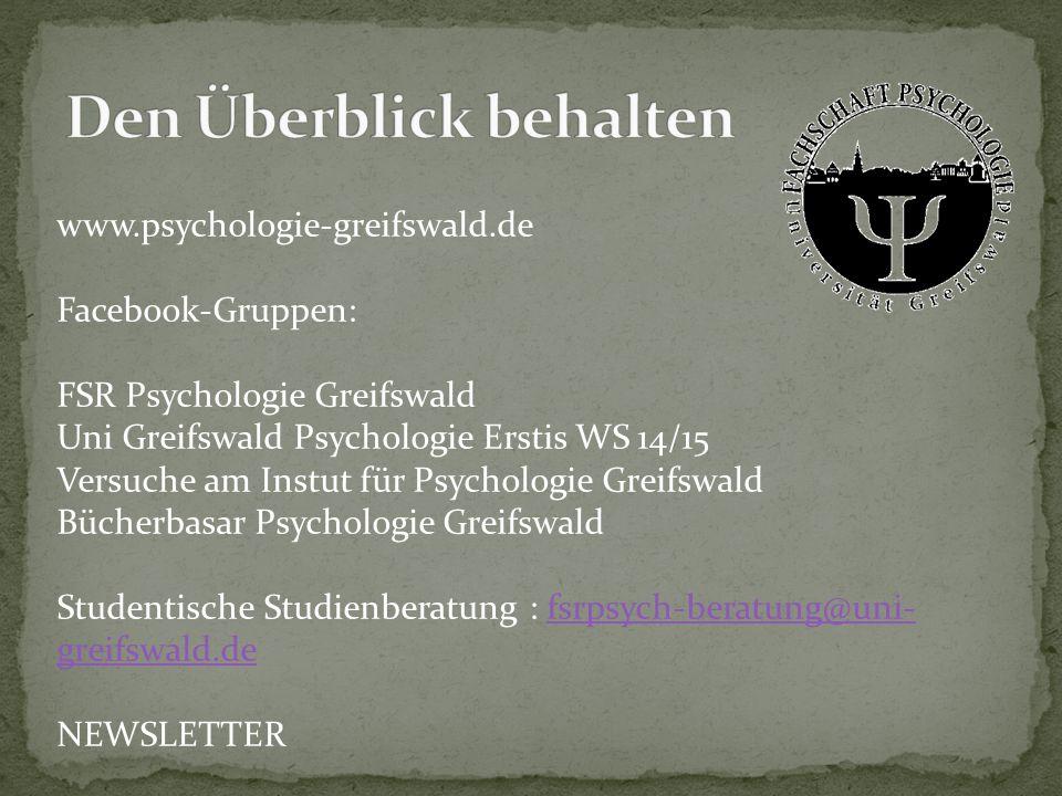 www.psychologie-greifswald.de Facebook-Gruppen: FSR Psychologie Greifswald Uni Greifswald Psychologie Erstis WS 14/15 Versuche am Instut für Psycholog