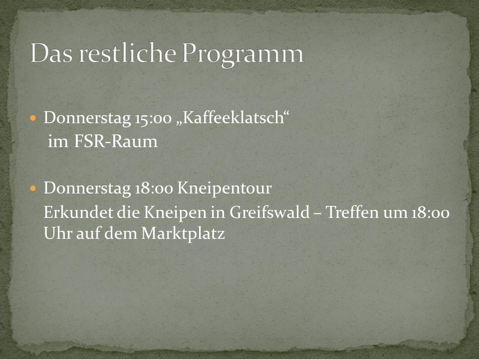 """Donnerstag 15:00 """"Kaffeeklatsch"""" im FSR-Raum Donnerstag 18:00 Kneipentour Erkundet die Kneipen in Greifswald – Treffen um 18:00 Uhr auf dem Marktplatz"""