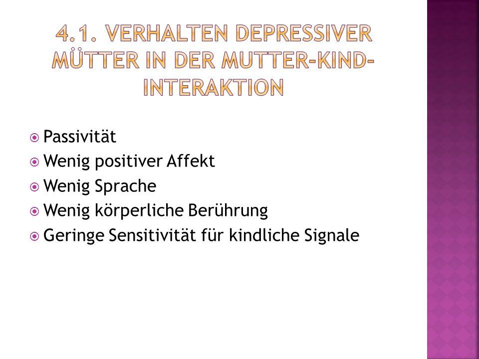  Passivität  Wenig positiver Affekt  Wenig Sprache  Wenig körperliche Berührung  Geringe Sensitivität für kindliche Signale