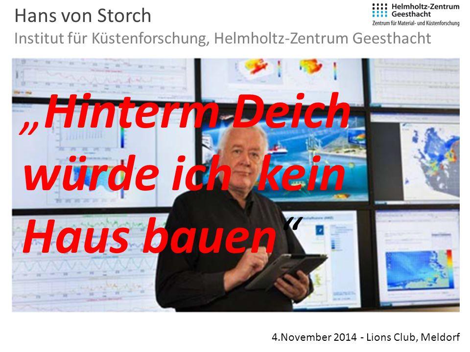 """Hans von Storch Institut für Küstenforschung, Helmholtz-Zentrum Geesthacht 4.November 2014 - Lions Club, Meldorf """"Hinterm Deich würde ich kein Haus ba"""