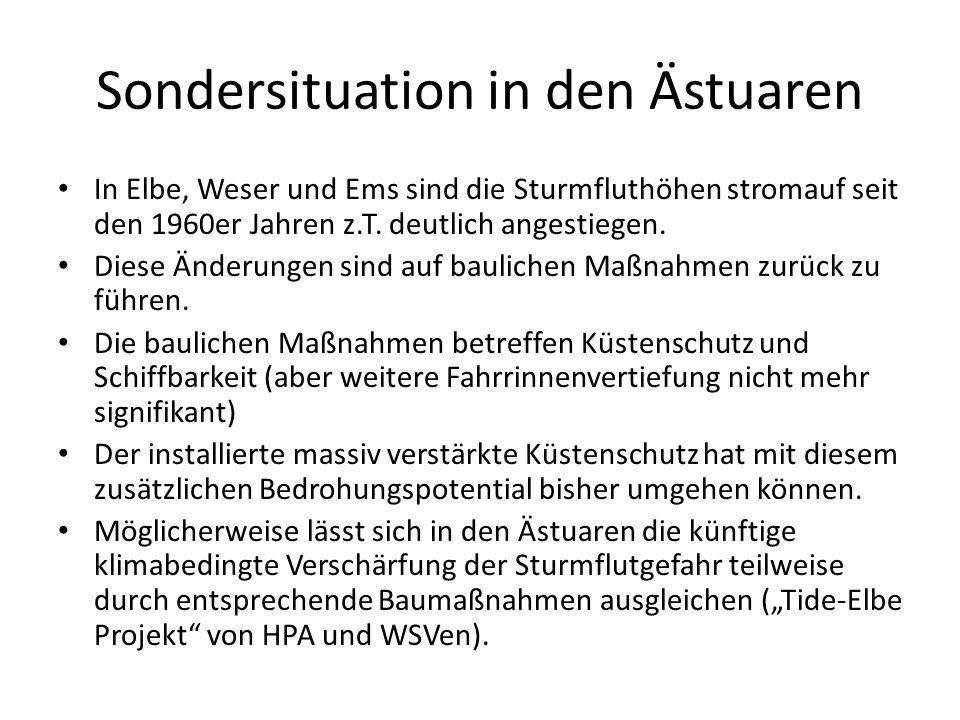Sondersituation in den Ästuaren In Elbe, Weser und Ems sind die Sturmfluthöhen stromauf seit den 1960er Jahren z.T. deutlich angestiegen. Diese Änderu