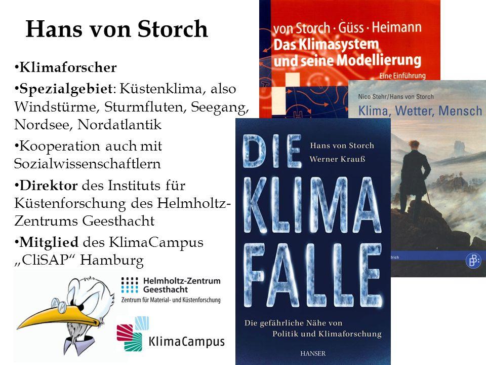 Hans von Storch Klimaforscher Spezialgebiet : Küstenklima, also Windstürme, Sturmfluten, Seegang, Nordsee, Nordatlantik Kooperation auch mit Sozialwis