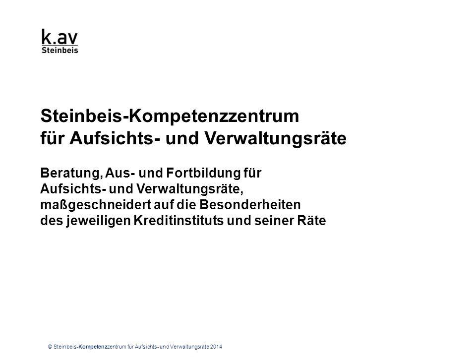 © Steinbeis-Kompetenzzentrum für Aufsichts- und Verwaltungsräte 2014 Steinbeis-Kompetenzzentrum für Aufsichts- und Verwaltungsräte Beratung, Aus- und