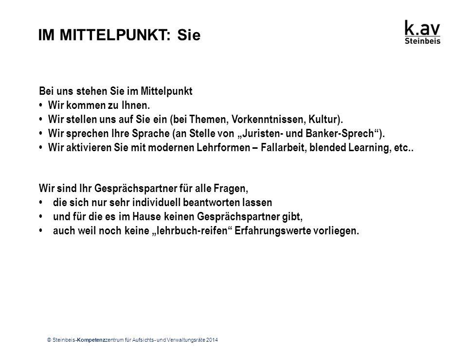 © Steinbeis-Kompetenzzentrum für Aufsichts- und Verwaltungsräte 2014 IM MITTELPUNKT: Sie Bei uns stehen Sie im Mittelpunkt Wir kommen zu Ihnen. Wir st