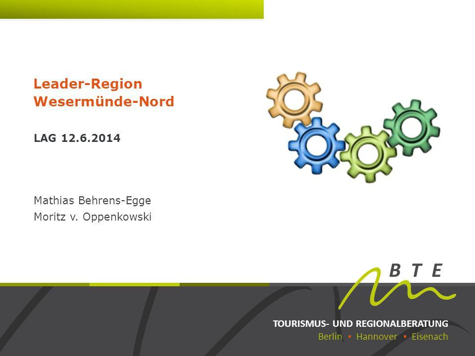 TOURISMUS- UND REGIONALBERATUNG Berlin ▪ Hannover ▪ Eisenach Leader-Region Wesermünde-Nord LAG 12.6.2014 Mathias Behrens-Egge Moritz v. Oppenkowski